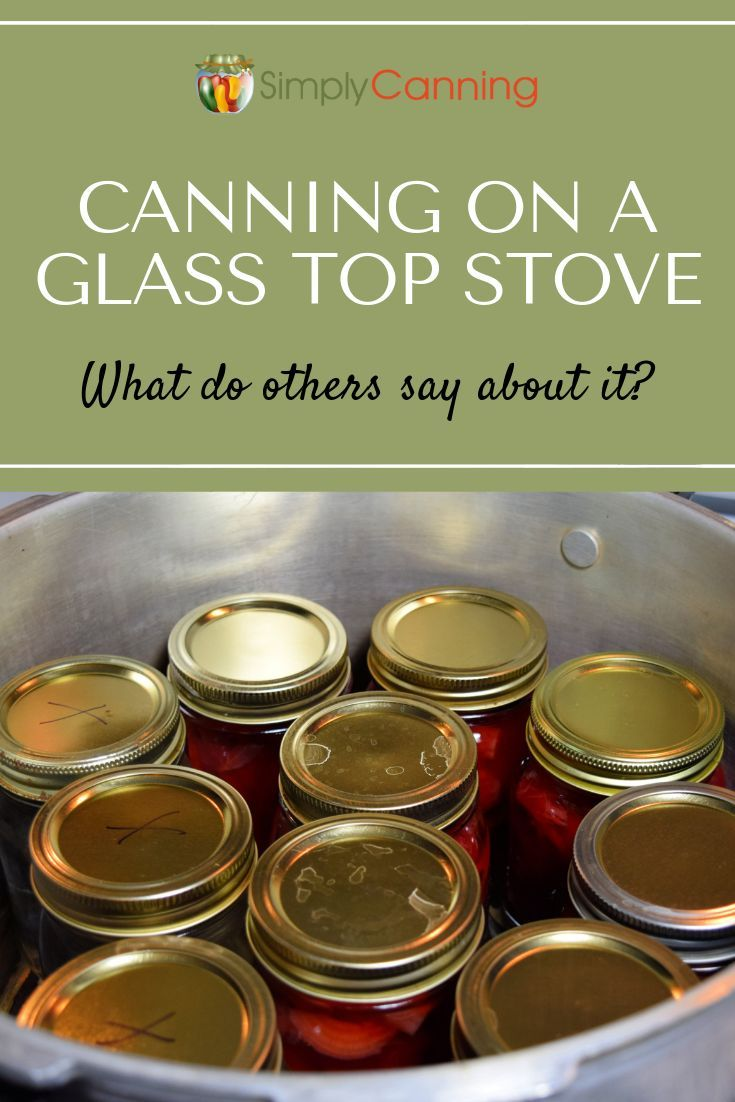 Canning On A Glass Top Stove Is It Safe Canning Recipes