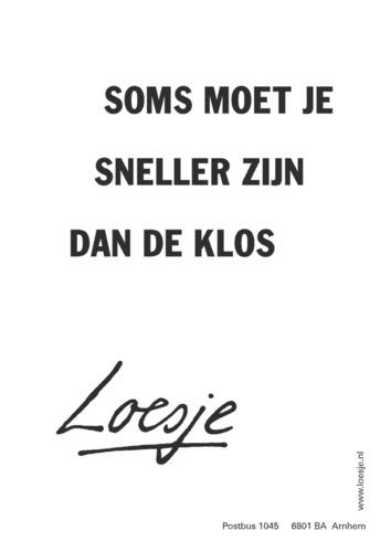 soms moet je sneller zijn dan de klos #Loesje