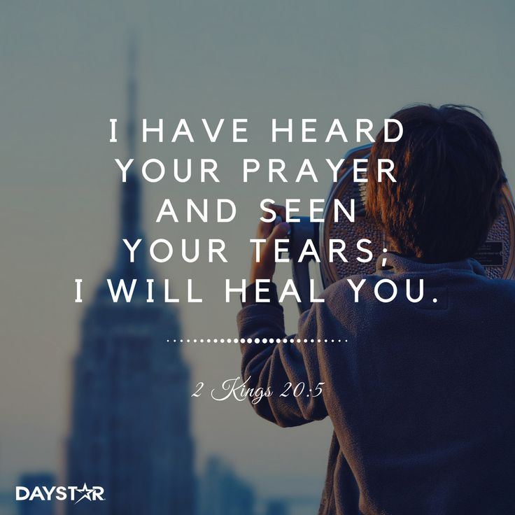 """""""I have heard your prayer and seen your tears; I will heal you..."""" -2 Kings 20:5 [Daystar.com]"""