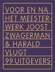 Voor en na het meesterwerk, Joost Zwagerman en Harald Vlugt