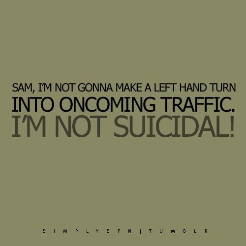 I'm not suicidal. #Supernatural #DeanWinchester