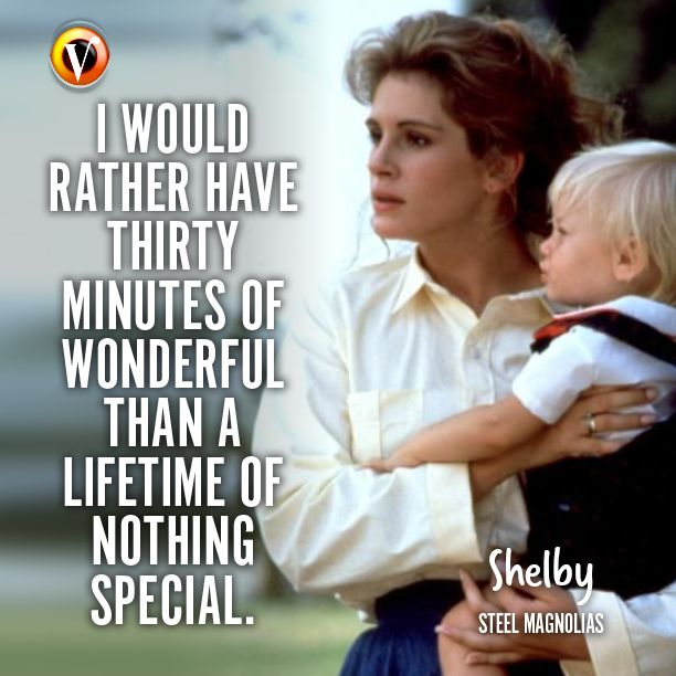 "Shelby (Julia Roberts) in Steel Magnolias ""I would rather"