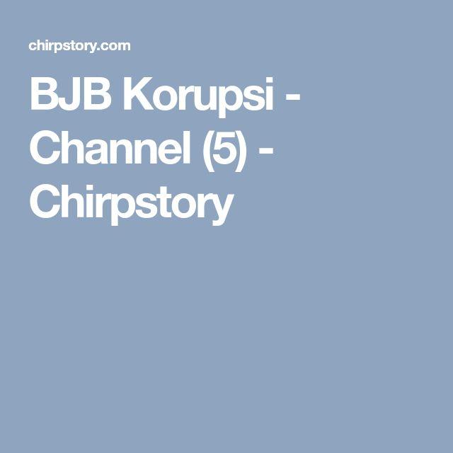 BJB Korupsi - Channel (5) - Chirpstory