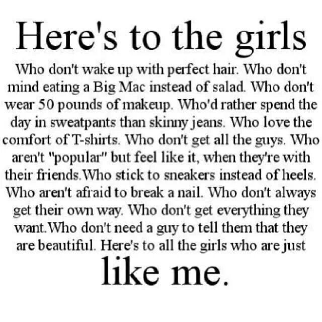 Not at all like me but power to any girl. Any one. I wear skinny jeans and makeup, but that doesn't matter. It is my choice. Every girl is beautiful.
