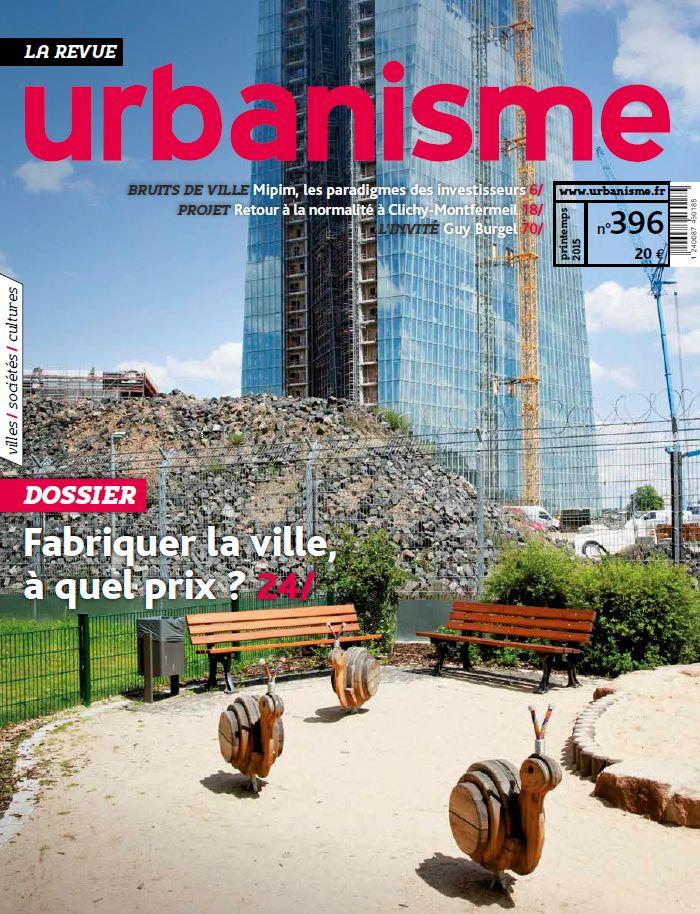 Revue Urbanisme. Nº 396. Printemps 2015. Fabriquer la ville à quel prix?  Sumario en http://www.urbanisme.fr/issue/contents.php?code=396