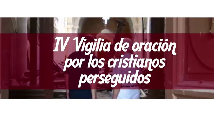 IV Vigilia de Oración por los Cristianos Perseguidos (AIN, Santander).