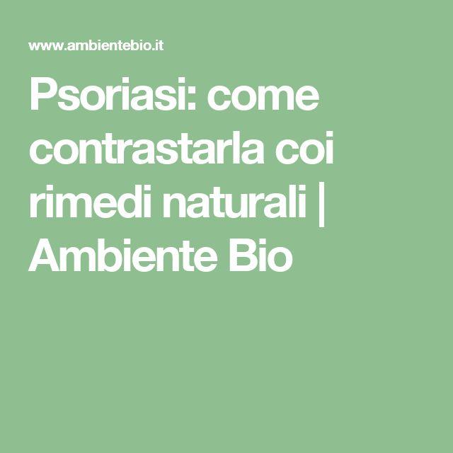 Psoriasi: come contrastarla coi rimedi naturali | Ambiente Bio