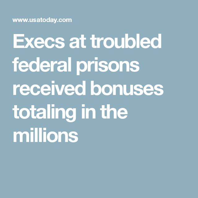Execs at troubled federal prisons received bonuses totaling in the millions