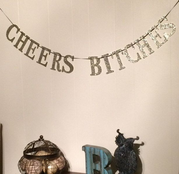 Cheers Bitches || Gliter Party Banner || FREE SHIPPING by QueenBEventSolutions on Etsy https://www.etsy.com/listing/233388679/cheers-bitches-gliter-party-banner-free