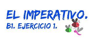 ESPAÑOL EXTRANJEROS. Victoria Monera.: B1. EL IMPERATIVO. Ejercicio 1.