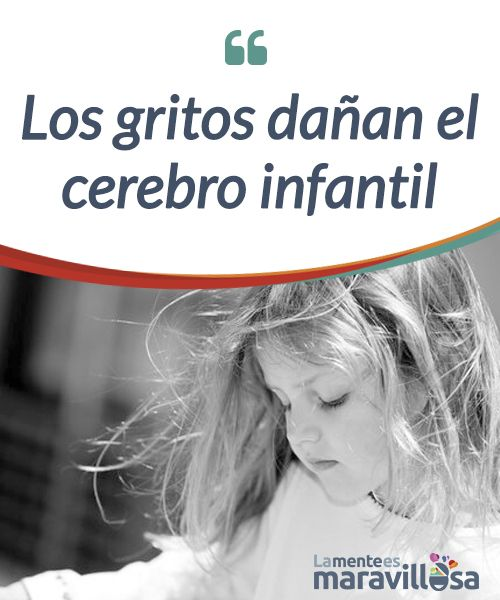 Los gritos dañan el cerebro infantil Descubre qué efectos #negativos tienen los gritos continuados en el cerebro #infantil y cómo puedes #reprimirlos en esta entrada de #Psicología