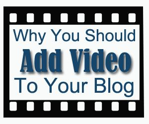 4 reasons why you should incorporate video on your blog.