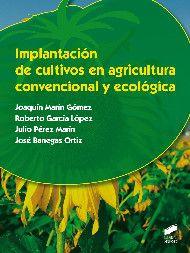 IMPLANTACIÓN DE CULTIVOS EN AGRICULTURA CONVENCIONAL Y ECOLÓGICA. Marín Gómez, Joaquín. Aborda de forma didáctica los fundamentos de la implantación de cultivos en el sector agrario. Disponible en http://roble.unizar.es/record=b1728477~S4*spi