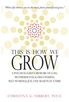 """""""This is How We Grow"""" An inspiring new memoir by Dr. Christina Hibbert--FREE Kindle Giveaway, November 13, 2013!"""