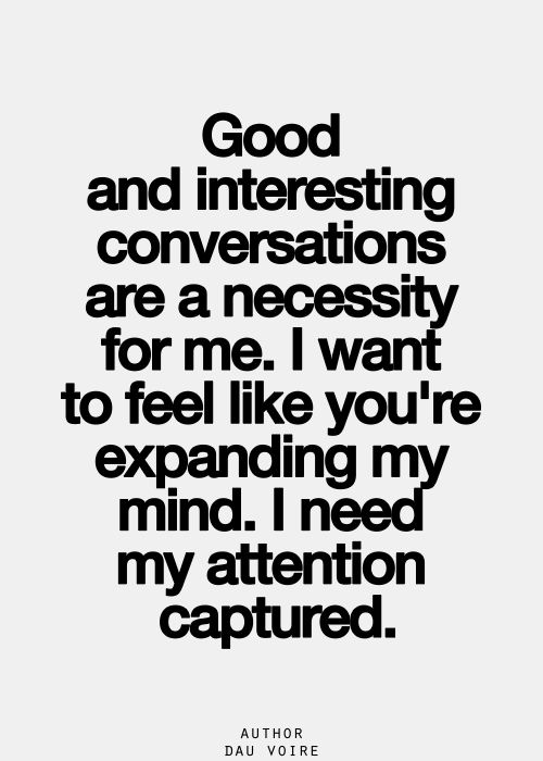 Good & interesting conversations are important to me....via | creating a quiet mind So true. I become very bored with small talk & gossip.
