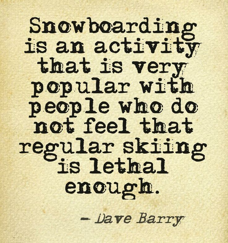 Snowboarding Quotes, Snowboarding And Skiing