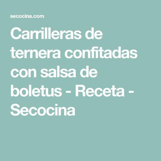 Carrilleras de ternera confitadas con salsa de boletus - Receta - Secocina