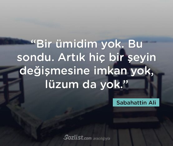"""""""Bir ümidim yok. Bu sondu. Artık hiç bir şeyin değişmesine imkan yok, lüzum da yok."""" #sabahattin #ali #sözleri #yazar #şair #kitap #şiir #özlü #anlamlı #sözler"""