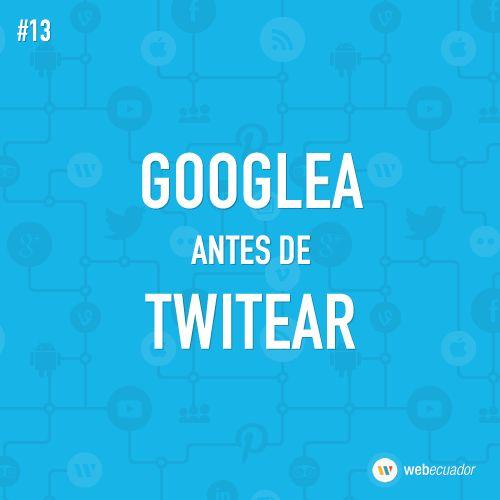 """""""Googlea antes de Twitear""""  — http://web-ecuador.com"""