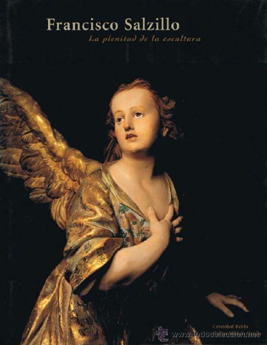 Francisco Salzillo : la plenitud de la escultura / Cristóbal Belda Navarro, texto ; Carlos Moisés García, fotografía.-- Aljucer (Murcia) : Darana, cop. 2006. --186 p. : il.-- Signatura: 7(E.33).Sal / BEL/ fra