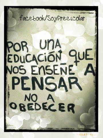 #Pensar nos hace libres. #Enseñar a pensar a nuestros #alumnos, a nuestros #hijos, nos hace los mejores #maestros, los mejores #padres.  Pie...