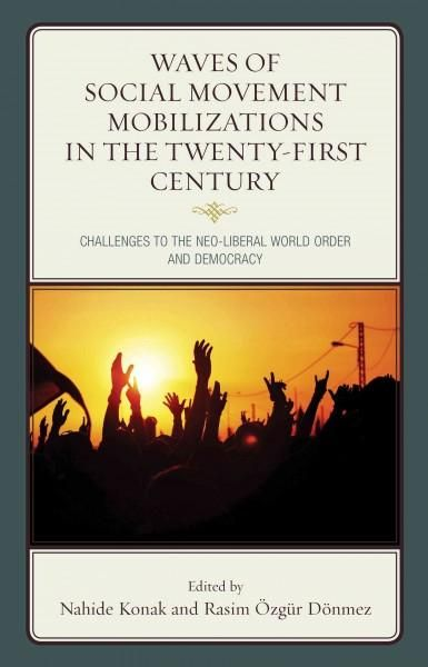 s of Social Movement Mobilizations in the Twenty-First Century: Challenges to the Neo-Liberal World Order and...