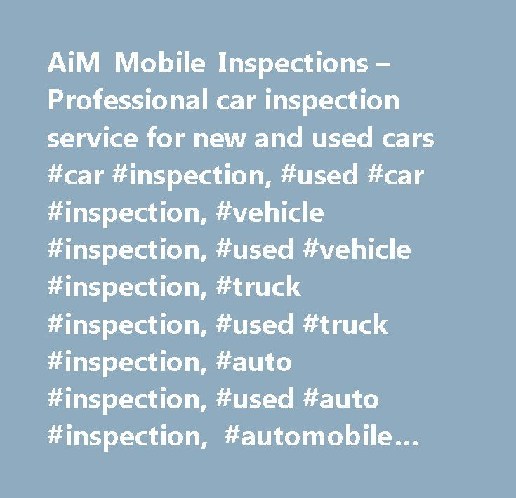 AiM Mobile Inspections – Professional car inspection service for new and used cars #car #inspection, #used #car #inspection, #vehicle #inspection, #used #vehicle #inspection, #truck #inspection, #used #truck #inspection, #auto #inspection, #used #auto #inspection, #automobile #inspection, #pre #purchase #inspection #service…