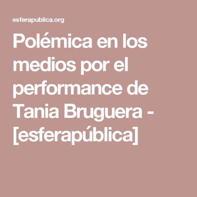 Polémica en los medios por el performance de Tania Bruguera - [esferapública]