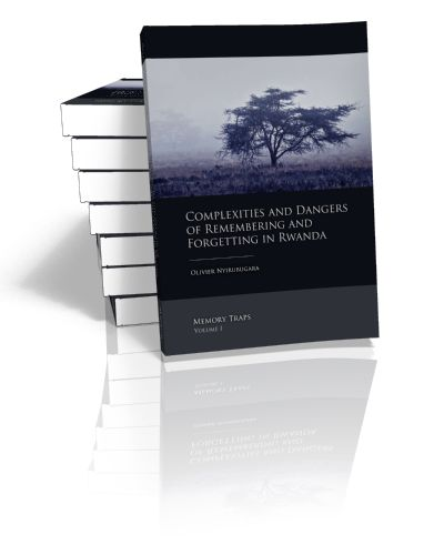 Complexities and Dangers of Remembering and Forgetting in Rwanda Memory Traps Volume I Olivier Nyirubugara | 2013