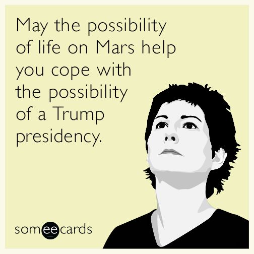 May the possibility of life on Mars help you cope with the possibility of a Trump presidency.