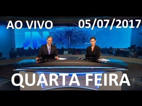 Jornal Nacional 05/07/2017 AO VIVO QUARTA FEIRA A VERGONHA CONTINUA !!