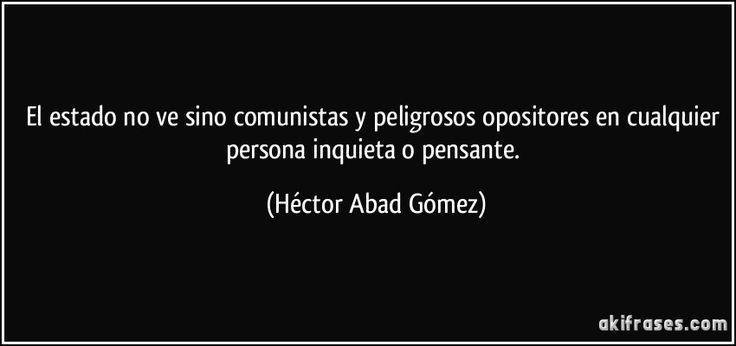 frase-el-estado-no-ve-sino-comunistas-y-peligrosos-opositores-en-cualquier-persona-inquieta-o-pensante-hector-abad-gomez-100021.jpg (850×400)