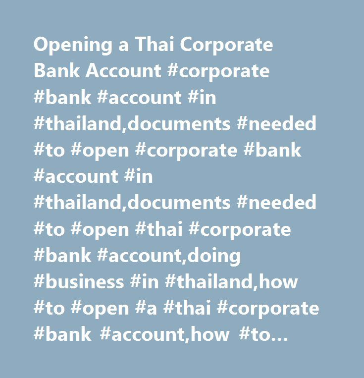 Opening a Thai Corporate Bank Account #corporate #bank #account #in #thailand,documents #needed #to #open #corporate #bank #account #in #thailand,documents #needed #to #open #thai #corporate #bank #account,doing #business #in #thailand,how #to #open #a #thai #corporate #bank #account,how #to #open #corporate #bank #account #in #thailand,opening #a #corporate #bank #account #in #thailand,opening #a #thai #corporate #bank #account,thai #corporate #bank #account,thai #corporate #bank #account…