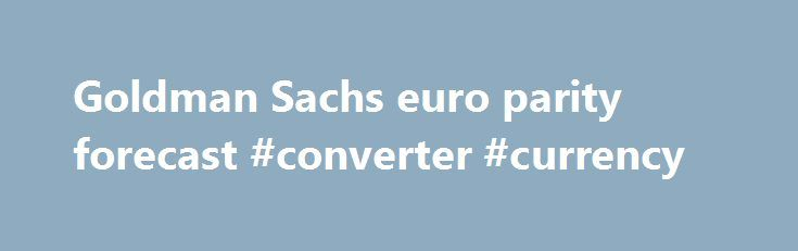 """Goldman Sachs euro parity forecast #converter #currency http://currency.remmont.com/goldman-sachs-euro-parity-forecast-converter-currency/  #dollar against euro today # Goldman Sachs has a stunning new forecast for the euro In six months, Goldman Sachs thinks the euro will reach parity with the US dollar. In currency markets, """"parity"""" is when two currencies have the same value, or a 1:1 exchange rate. The euro has fallen considerably over the last […]"""