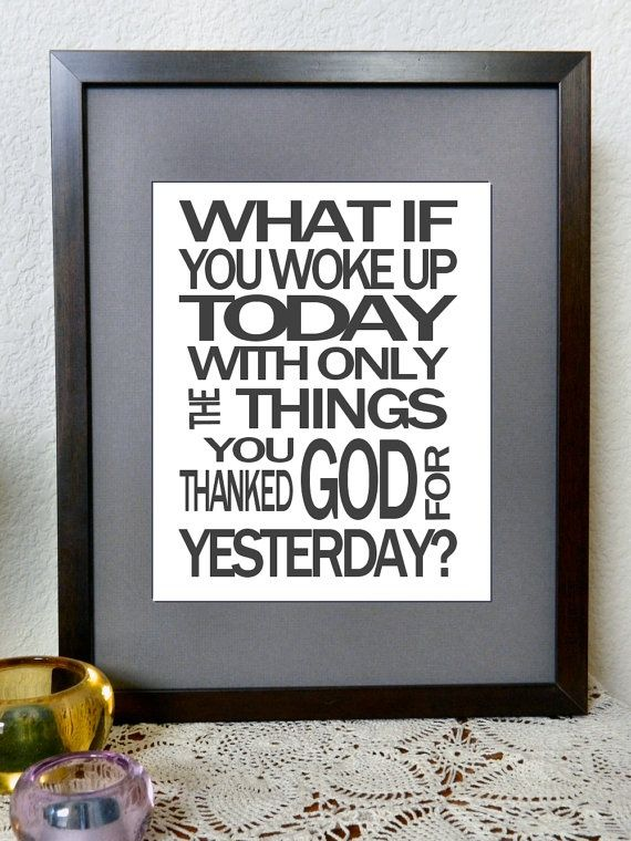 a good reminder to be thankful, grateful, and content with everyday. You never know what tomorrow may bring!!