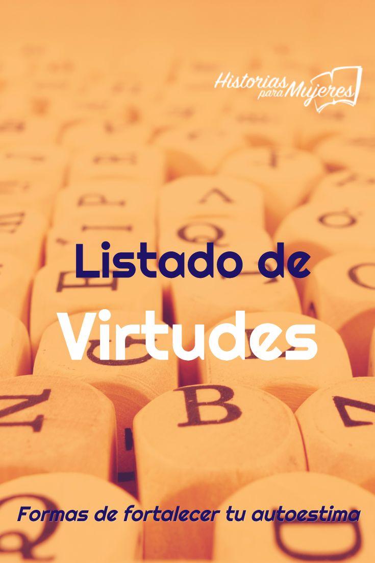 Cuáles son tus virtudes? Aqui tienes una lista de más de 100 virtudes como ejemplo para que identifiques las tuyas. #Virtud #Autoestima #HistoriasParaMujeres #FuerzaInterior