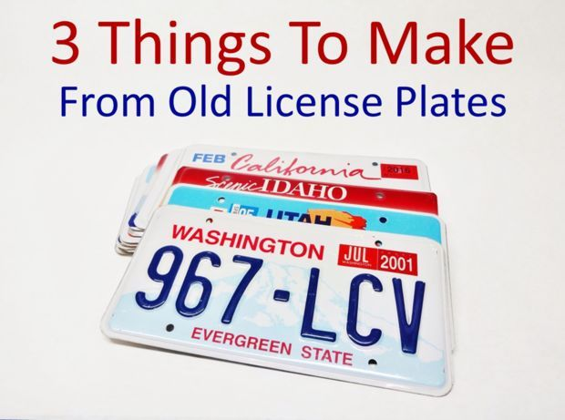 3 Things To Make From Old License Plates Old License Plates License Plate Crafts License