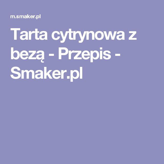 Tarta cytrynowa z bezą - Przepis - Smaker.pl