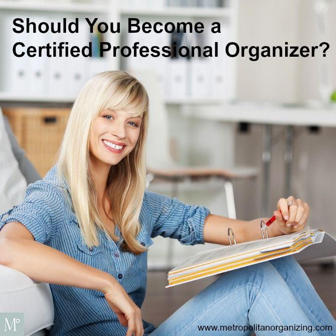 How to Become a Certified Professional Organizer http://www.metropolitanorganizing.com/professional-organizer-training/become-certified-professional-organizer/