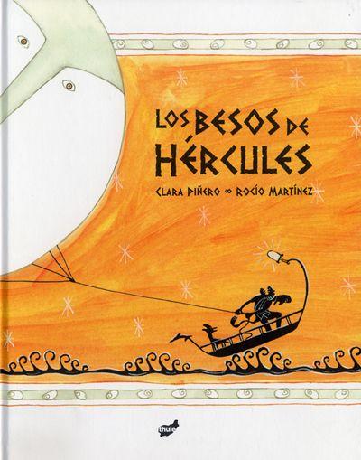 Los besos de Hércules / Clara Piñero y Rocío Martínez.