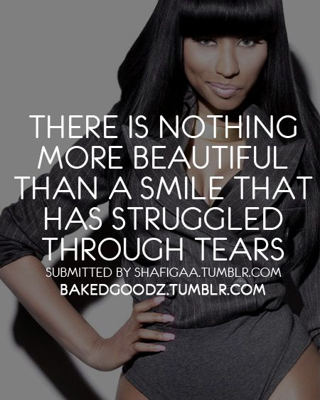 Quote By Nicki Minaj ahhhhh omg this is my favorite!!!!!!!!!!!! It's like someone who's been extremely depressed for so long learning to be happy again! :)