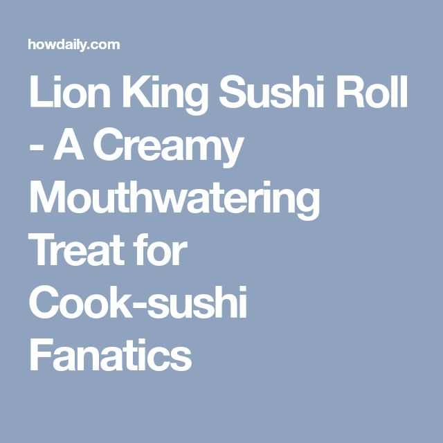 Lion King Sushi Roll - A Creamy Mouthwatering Treat for Cook-sushi Fanatics