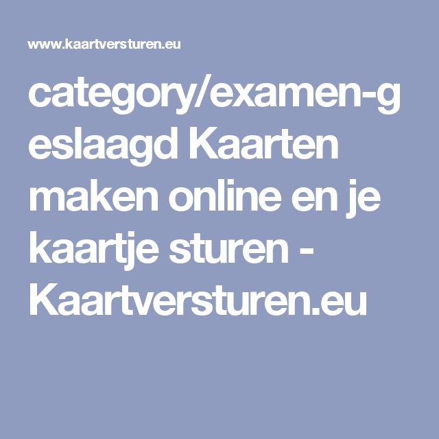 category/examen-geslaagd Kaarten maken online en je kaartje sturen - Kaartversturen.eu