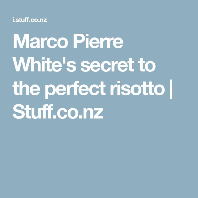 Marco Pierre White's secret to the perfect risotto | Stuff.co.nz