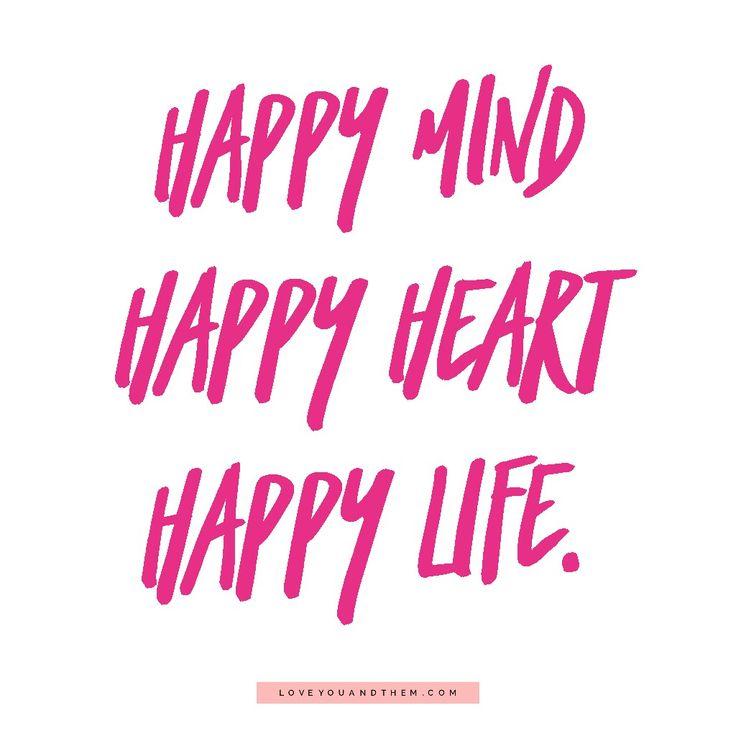 Happy mind, happy heart, happy life