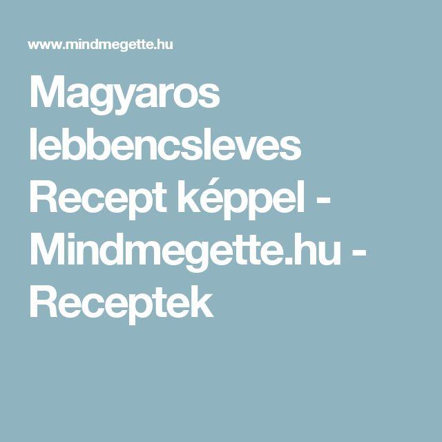 Magyaros lebbencsleves Recept képpel - Mindmegette.hu - Receptek