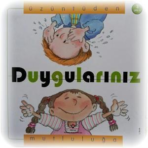 DUYGULARINIZ - Temel duyguları çocuklara öğreten hem eğlenceli hem de öğretici bir kitap.