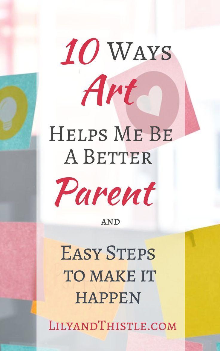 10 Ways Art Makes Me A Better Parent Creative Handicrafts