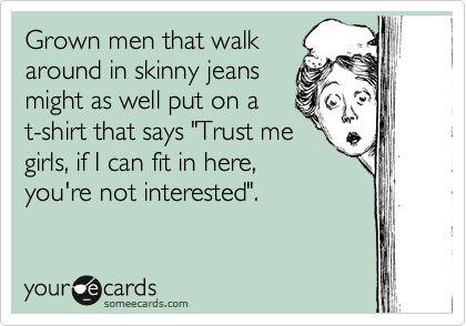 Hahaha!A Mini-Saia Jeans, Funny Pics, Skinny Jeans, Funny Shit, Wear Skinny, Hate Skinny, Too Funny, Funny Stuff, Ecards