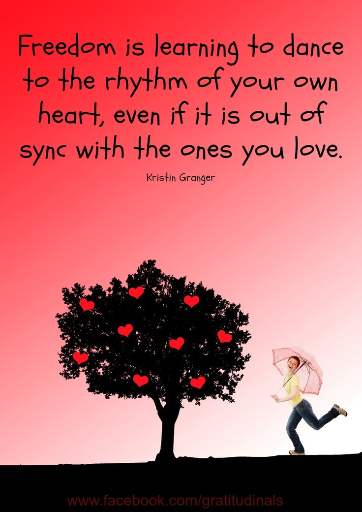 Freedom Is Learning To Dance To The Rhythm Of Your Own Heart, Even If It
